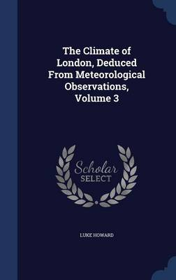 The Climate of London, Deduced from Meteorological Observations, Volume 3