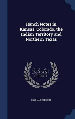 Ranch Notes in Kansas, Colorado, the Indian Territory and Northern Texas