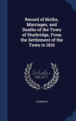Record of Births, Marriages, and Deaths of the Town of Sturbridge, from the Settlement of the Town to 1816