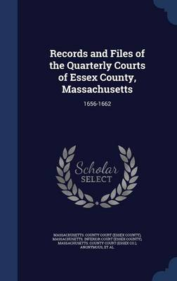 Records and Files of the Quarterly Courts of Essex County, Massachusetts: 1656-1662