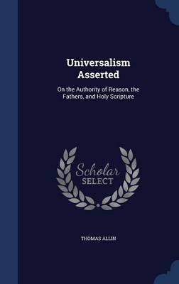 Universalism Asserted: On the Authority of Reason, the Fathers, and Holy Scripture
