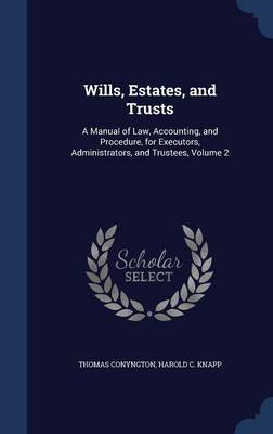 Wills, Estates, and Trusts: A Manual of Law, Accounting, and Procedure, for Executors, Administrators, and Trustees; Volume 2