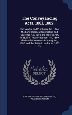 The Conveyancing Acts, 1881, 1882,: The Vendor and Purchaser ACT, 1874, the Land Charges Registration and Searches ACT, 1888, the Trustee ACT, 1888, the Trust Investment ACT, 1889, the Married Women's Property ACT, 1882, and the Settled Land Acts, 1882 to