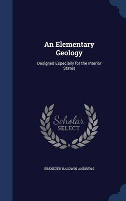 An Elementary Geology: Designed Especially for the Interior States