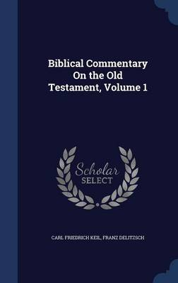 Biblical Commentary on the Old Testament, Volume 1