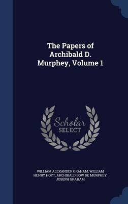 The Papers of Archibald D. Murphey, Volume 1