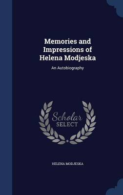 Memories and Impressions of Helena Modjeska: An Autobiography