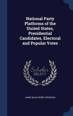 National Party Platforms of the United States, Presidential Candidates, Electoral and Popular Votes