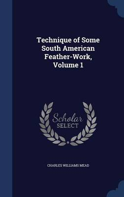 Technique of Some South American Feather-Work, Volume 1