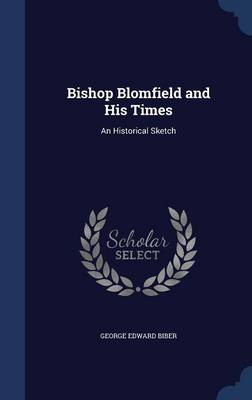 Bishop Blomfield and His Times: An Historical Sketch