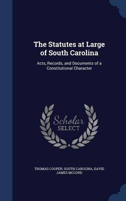 The Statutes at Large of South Carolina: Acts, Records, and Documents of a Constitutional Character