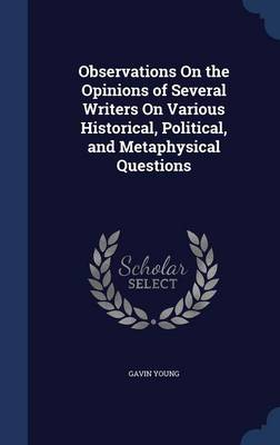 Observations on the Opinions of Several Writers on Various Historical, Political, and Metaphysical Questions