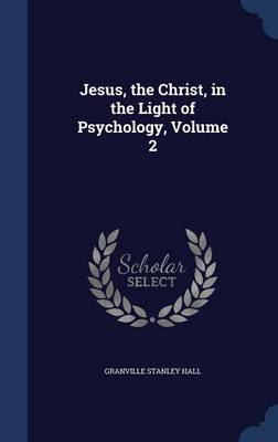 Jesus, the Christ, in the Light of Psychology, Volume 2