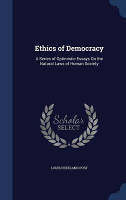 Ethics of Democracy: A Series of Optimistic Essays on the Natural Laws of Human Society