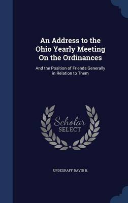 An Address to the Ohio Yearly Meeting on the Ordinances: And the Position of Friends Generally in Relation to Them