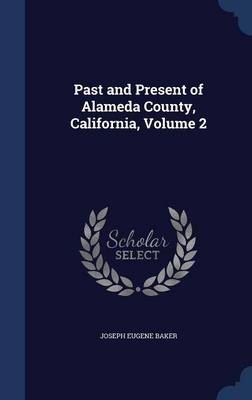 Past and Present of Alameda County, California, Volume 2