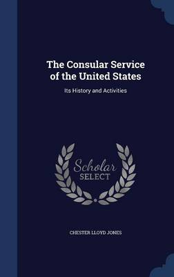 The Consular Service of the United States: Its History and Activities