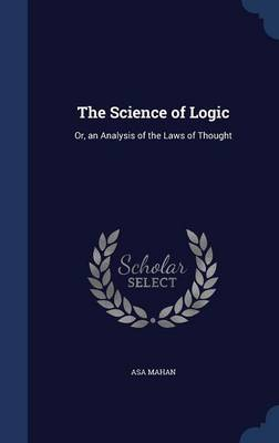 The Science of Logic: Or, an Analysis of the Laws of Thought