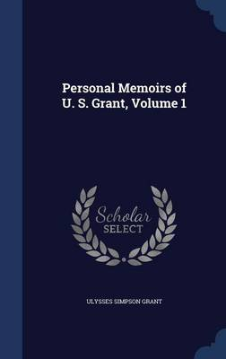 Personal Memoirs of U. S. Grant, Volume 1