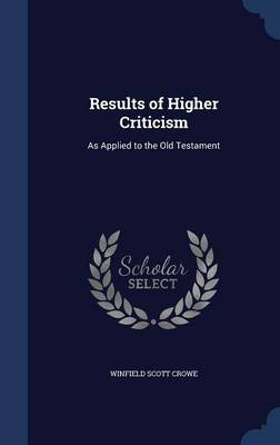 Results of Higher Criticism: As Applied to the Old Testament