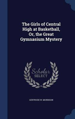 The Girls of Central High at Basketball, Or, the Great Gymnasium Mystery