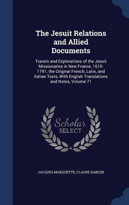 The Jesuit Relations and Allied Documents: Travels and Explorations of the Jesuit Missionaries in New France, 1610-1791; The Original French, Latin, and Italian Texts, with English Translations and Notes, Volume 71