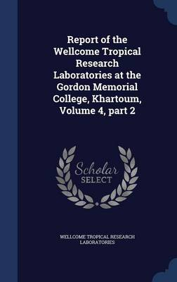 Report of the Wellcome Tropical Research Laboratories at the Gordon Memorial College, Khartoum, Volume 4, Part 2