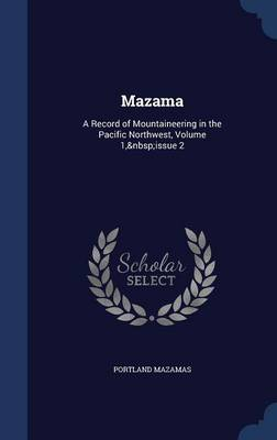 Mazama: A Record of Mountaineering in the Pacific Northwest, Volume 1, Issue 2