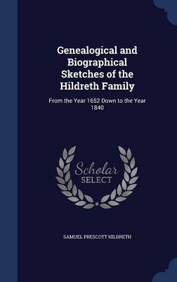 Genealogical and Biographical Sketches of the Hildreth Family: From the Year 1652 Down to the Year 1840