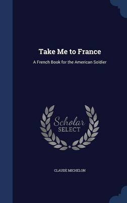 Take Me to France: A French Book for the American Soldier