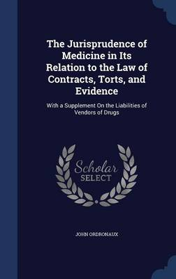 The Jurisprudence of Medicine in Its Relation to the Law of Contracts, Torts, and Evidence: With a Supplement on the Liabilities of Vendors of Drugs