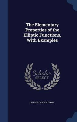 The Elementary Properties of the Elliptic Functions, with Examples