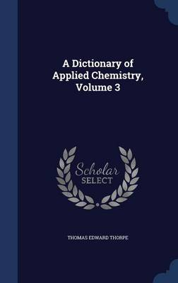 A Dictionary of Applied Chemistry, Volume 3