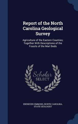 Report of the North Carolina Geological Survey: Agriculture of the Eastern Counties; Together with Descriptions of the Fossils of the Marl Beds