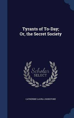 Tyrants of To-Day; Or, the Secret Society