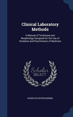 Clinical Laboratory Methods: A Manual of Technique and Morphology Designed for the Use of Students and Practitioners of Medicine