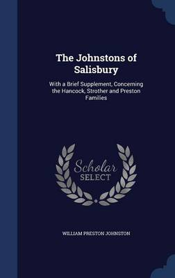 The Johnstons of Salisbury: With a Brief Supplement, Concerning the Hancock, Strother and Preston Families