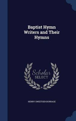 Baptist Hymn Writers and Their Hymns