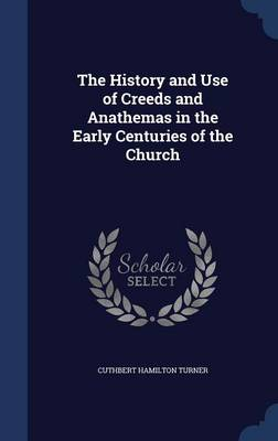 The History and Use of Creeds and Anathemas in the Early Centuries of the Church