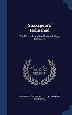 Shakspere's Holinshed: The Chronicle and the Historical Plays Compared