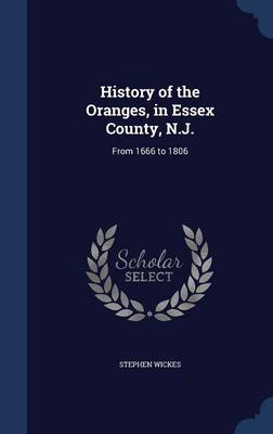 History of the Oranges, in Essex County, N.J.: From 1666 to 1806