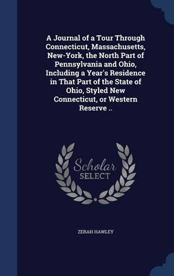 A Journal of a Tour Through Connecticut, Massachusetts, New-York, the North Part of Pennsylvania and Ohio, Including a Year's Residence in That Part of the State of Ohio, Styled New Connecticut, or Western Reserve ..