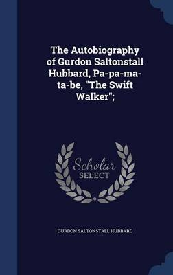 The Autobiography of Gurdon Saltonstall Hubbard, Pa-Pa-Ma-Ta-Be, the Swift Walker;