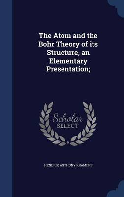 The Atom and the Bohr Theory of Its Structure, an Elementary Presentation;
