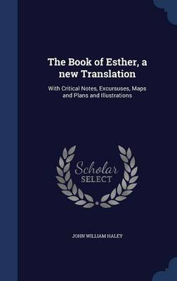 The Book of Esther, a New Translation: With Critical Notes, Excursuses, Maps and Plans and Illustrations