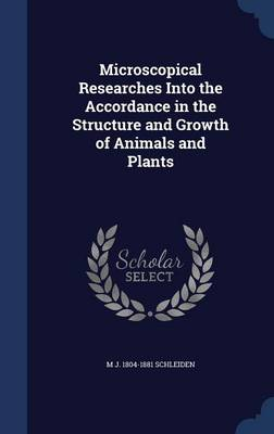 Microscopical Researches Into the Accordance in the Structure and Growth of Animals and Plants