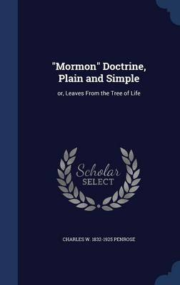 Mormon Doctrine, Plain and Simple, Or, Leaves from the Tree of Life