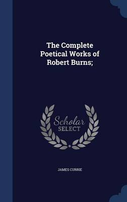 The Complete Poetical Works of Robert Burns;