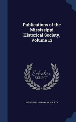 Publications of the Mississippi Historical Society, Volume 13