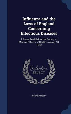 Influenza and the Laws of England Concerning Infectious Diseases: A Paper Read Before the Society of Medical Officers of Health, January 18, 1892